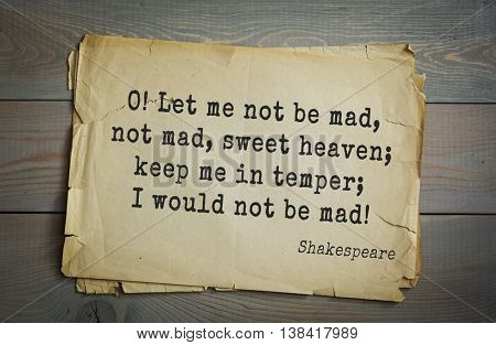 English writer and dramatist William Shakespeare quote. O! Let me not be mad, not mad, sweet heaven; keep me in temper; I would not be mad!