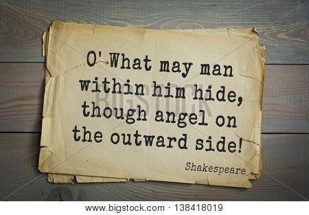 English writer and dramatist William Shakespeare quote. O' What may man within him hide, though angel on the outward side!