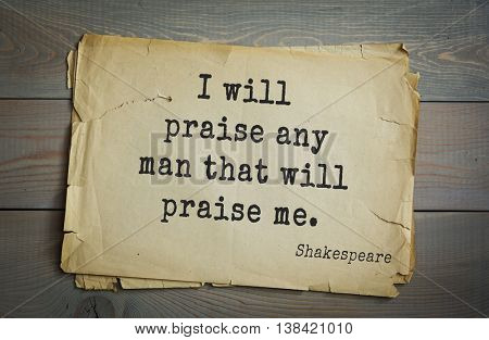 English writer and dramatist William Shakespeare quote. I will praise any man that will praise me.
