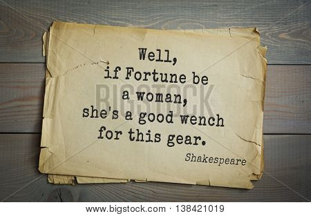 English writer and dramatist William Shakespeare quote. Well, if Fortune be a woman, she's a good wench for this gear.