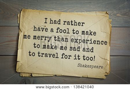 English writer and dramatist William Shakespeare quote. I had rather have a fool to make me merry than experience to make me sad and to travel for it too!