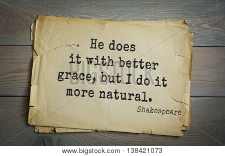 English writer and dramatist William Shakespeare quote. He does it with better grace, but I do it more natural.