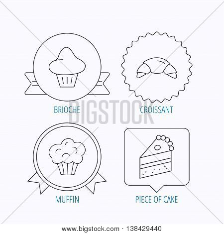 Croissant, brioche and piece of cake icons. Sweet muffin linear sign. Award medal, star label and speech bubble designs. Vector