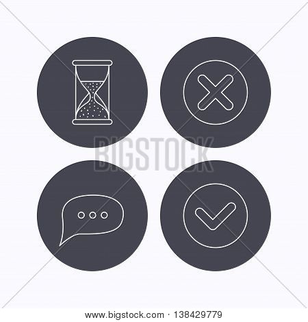 Chat speech bubble, hourglass and check icons. Delete, remove and tick linear signs. Flat icons in circle buttons on white background. Vector