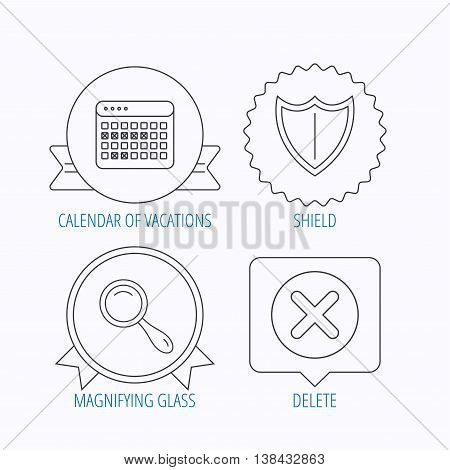 Calendar, magnifying glass and delete icons. Shield linear sign. Award medal, star label and speech bubble designs. Vector