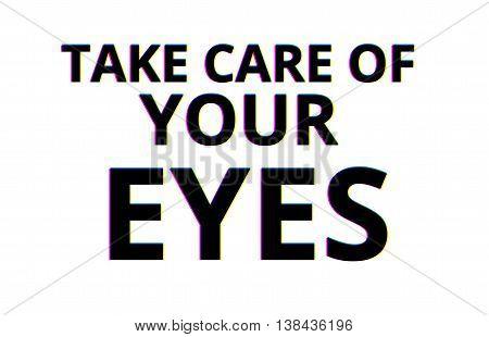 Take Care Of Your Eyes Chromatic Aberration Illustration Background