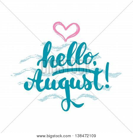 Hand drawn typography lettering phrase Hello august isolated with heart and waves on the white background. Fun calligraphy for greeting and invitation card or t-shirt print design