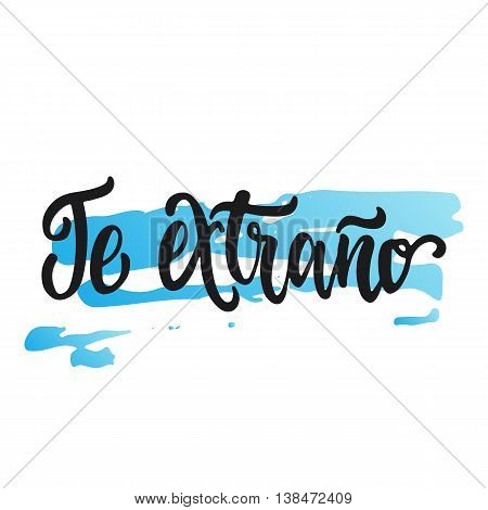 Te extrano - i miss you, lettering calligraphy phrase in Spanish, handwritten text isolated on the white background. Fun calligraphy for typography greeting and invitation card or t-shirt print design