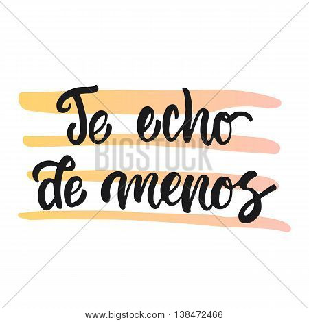 Te echo de menos - i miss you, lettering calligraphy phrase in Spanish, handwritten text isolated on the white background. Fun calligraphy for typography greeting and invitation card or print design