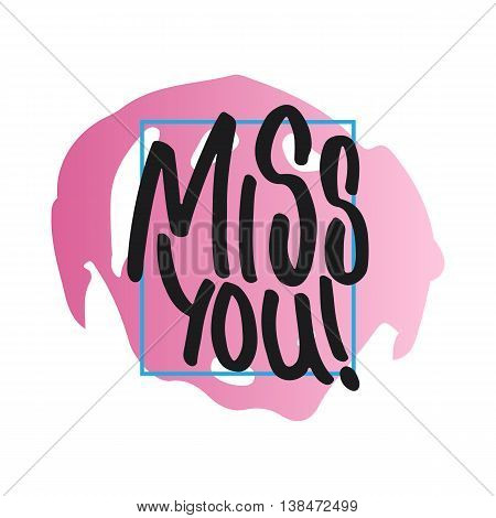 Miss you - hand drawn lettering phrase, isolated on the white background. Fun brush ink inscription for photo overlays, typography greeting card or t-shirt print, flyer, poster design