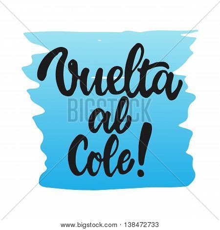 Vuelta al cole - Back to school, lettering calligraphy phrase in Spanish, handwritten text isolated on the white background. Fun calligraphy for greeting and invitation card