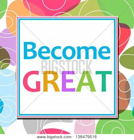 Become great text written over colorful background.