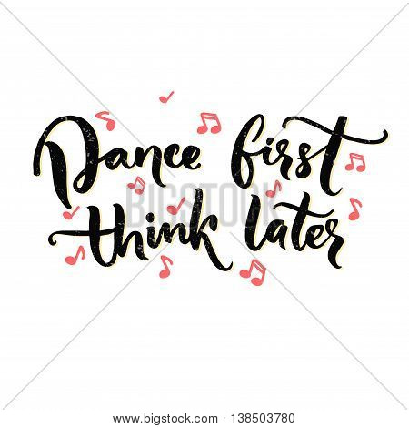 Dance first, think later. Funny saying about dancing, ballroom poster with modern calligraphy. Black text on white background with pink music notes