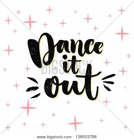 Dance it out. Inspiration quote about dancing, ballroom poster. Typography poster with brush calligraphy. Vector design for wall art