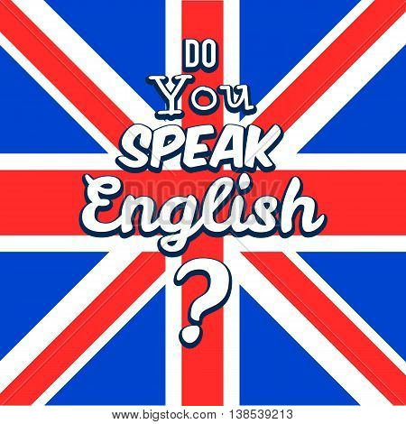 Concept of Learn English. Do you speak English in front of british flag. Vector illustration for web banner design or print