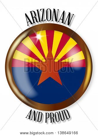 Arizona state flag button with a gold metal circular border over a white background with the text Arizonan and Proud