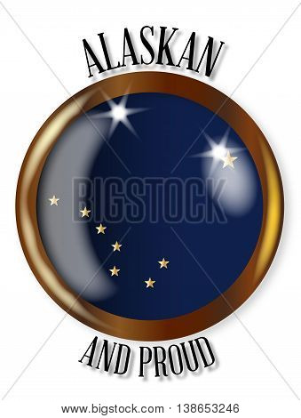 Alaska state flag button with a gold metal circular border over a white background with the text Alaskan and Proud