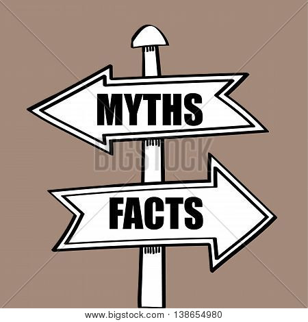 Direction arrows on a sign post pointing in different directions to the words Myths one way and Facts the other, as a metaphor for discovering the real situation