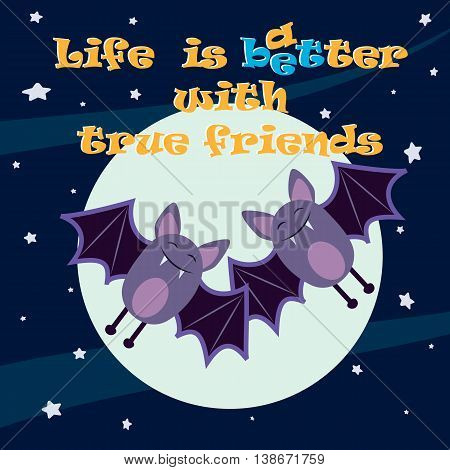 life is better with friends. Card for best friends. Two cute bats on a background of the full moon
