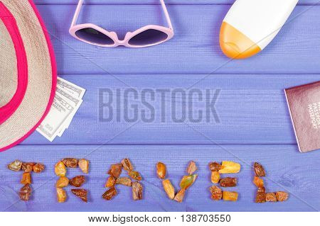 Word Travel, Sunglasses, Straw Hat, Sun Lotion, Passport And Currencies Dollar, Copy Space For Text