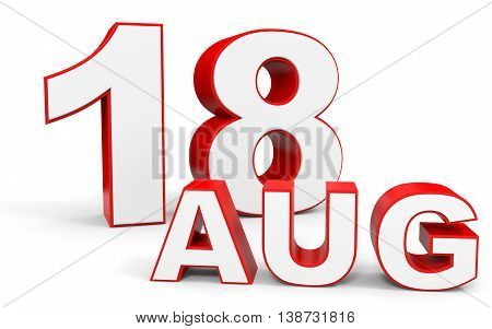 August 18. 3D Text On White Background.