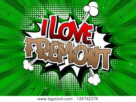 I Love Fremont - Comic book style word.