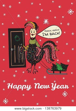 2017 Happy New Year greeting card with hand drawn Rooster knocking at the door 'I'm back'. Vector hand drawn illustration of Rooster on red background.