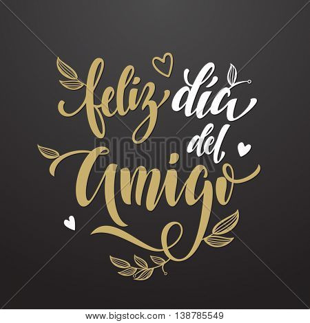 Feliz Dia del Amigo. Friendship Day lettering in Spanish for friends greeting card. Hand drawn vector calligraphy. Floral leaves and hearts pattern poster.
