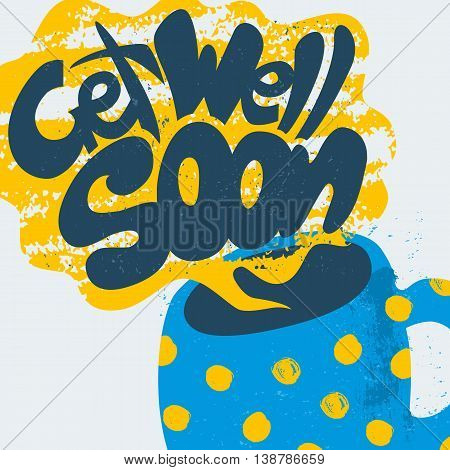 Get Well Soon Decorative Card. Hand drawn poster with polka dot blue mug of warm tea and handwritten phrase in the grungy cloud of steam. Creative trendy textured cup isolated on white background.