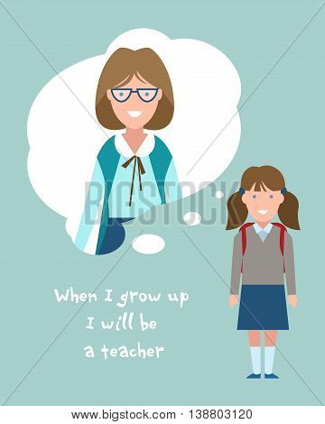 Kid wants to be a teacher poster. Smiling little girl chooses profession.