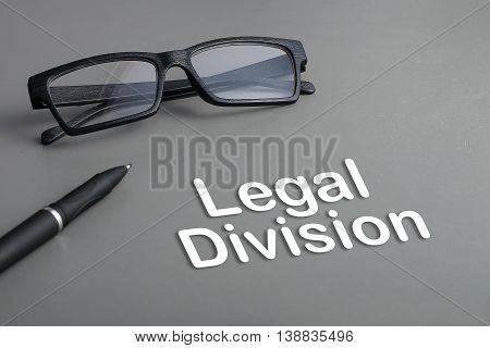 Concept : Legal Division. business concept. pen and glasses