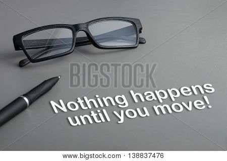Concept : Nothing happens until you move !