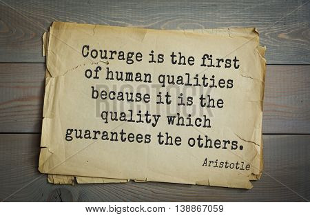 Ancient greek philosopher Aristotle quote. Courage is the first of human qualities because it is the quality which guarantees the others.