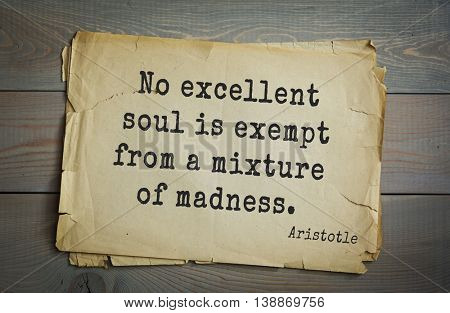 Ancient greek philosopher Aristotle quote. No excellent soul is exempt from a mixture of madness.