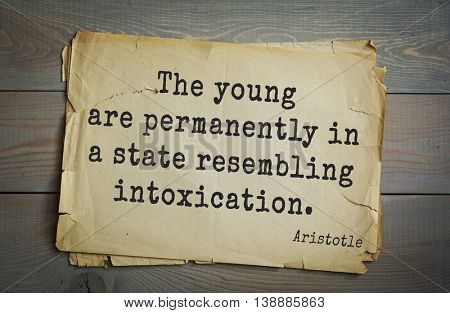 Ancient greek philosopher Aristotle quote. The young are permanently in a state resembling intoxication.