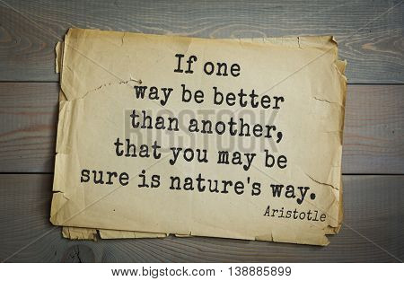 Ancient greek philosopher Aristotle quote. If one way be better than another, that you may be sure is nature's way.
