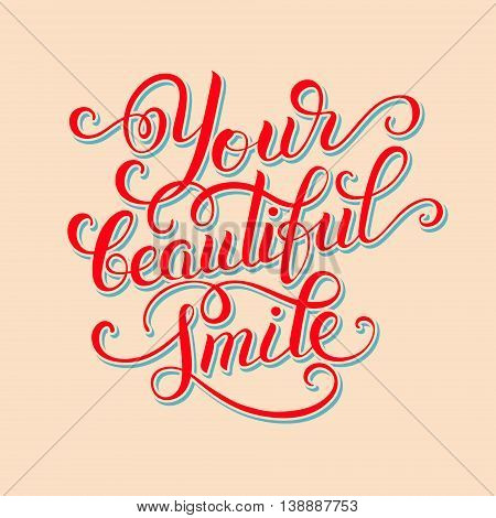 Your beautiful smile hand written inscription modern brush lettering, positive thinking calligraphy vector illustration