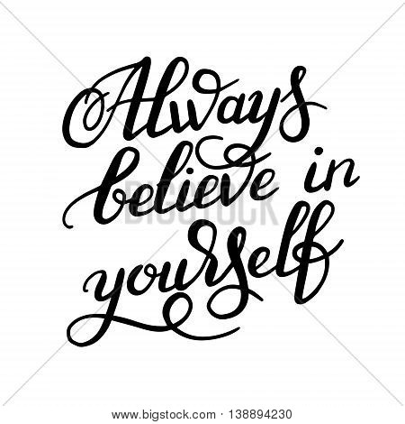 black and white hand lettering inscription Always believe in yourself calligraphy poster, vector illustration