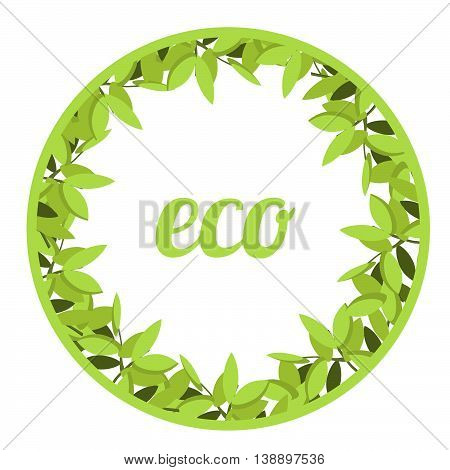 Vector eco illustration with round frame with green leaves.Background for advertising, leaflet, cards, invitation. eco labels