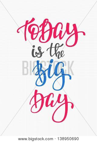 Today is the Big Day quote lettering. Calligraphy inspiration graphic design typography element. Hand written postcard. Cute simple vector sign.