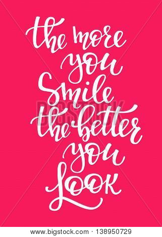 The More you Smile the Better you Look quote lettering. Calligraphy inspiration graphic design typography element. Hand written postcard. Cute simple vector sign.