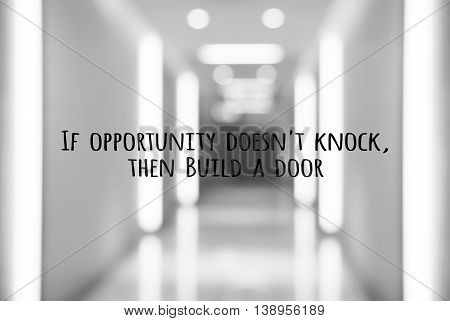 Motivation quote If opportunity doesn't knock then build a door
