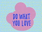 Word Writing Text Do What You Love. Business Concept For Make Enjoyable Things Do Activities With Mo poster