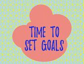 Word Writing Text Time To Set Goals. Business Concept For Desired Objective Wanted To Accomplish In  poster