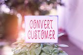 Writing Note Showing Convert Customer. Business Photo Showcasing The Percentage Of Visitors Who Take poster