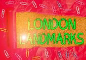 Conceptual Hand Writing Showing London Landmarks. Business Photo Showcasing Most Iconic Landmarks An poster