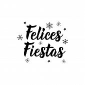 Happy Holidays - In Spanish. Felices Fiestas. Lettering. Hand Drawn Vector Illustration. Modern Call poster