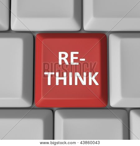 A red computer key with the word Re-Think to illustrate the need to reconsider and reevaluate an important matter