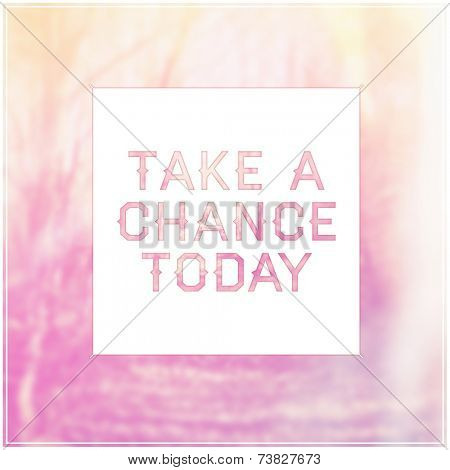 Quote - take a chance today