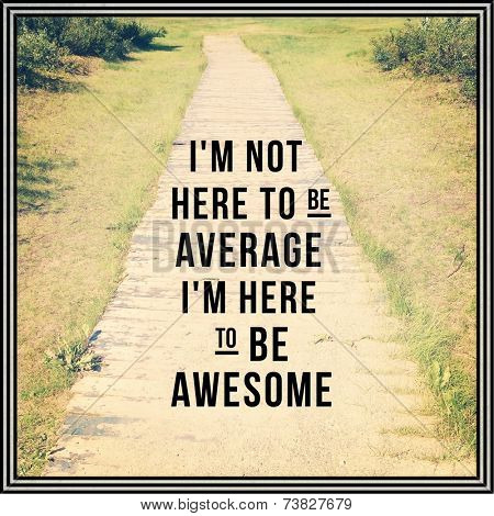 Inspirational Typographic Quote - I'm not here to be average i'm here to be awesome